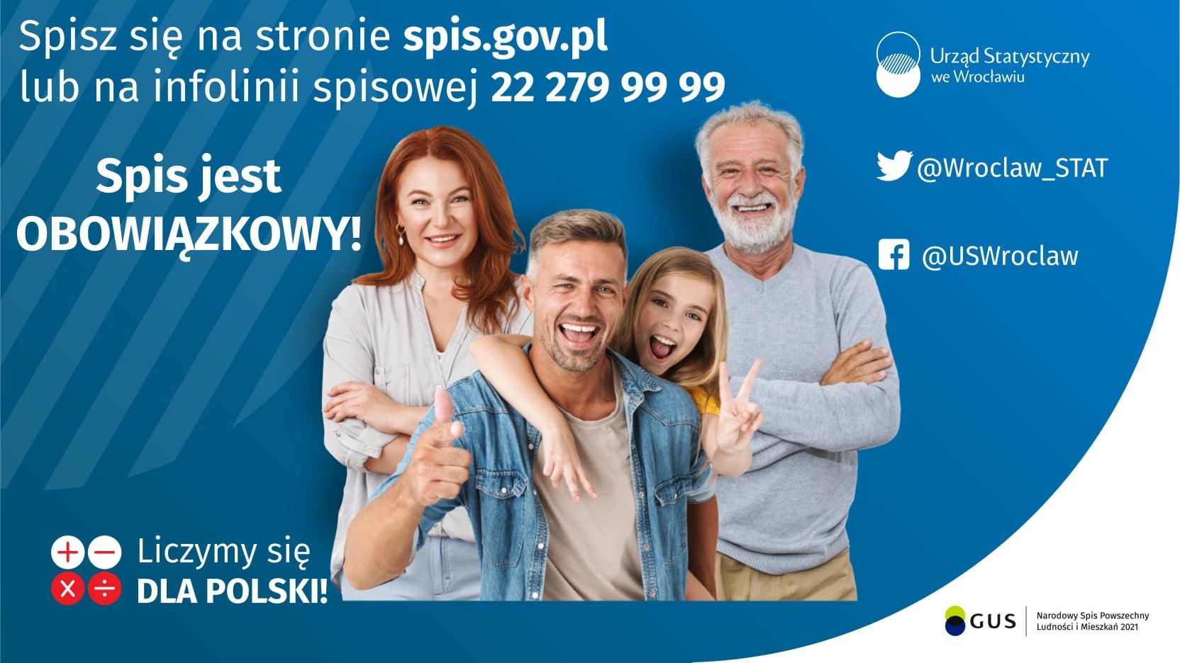 Spisz się na stronie spis.gov.pl lub na infolinii spisowej 22 279 99 99. Spis jest obowiązkowy. Urząd Statystyczny we Wrocławiu. Narodowy Spis Powszechny Ludności i Mieszkań