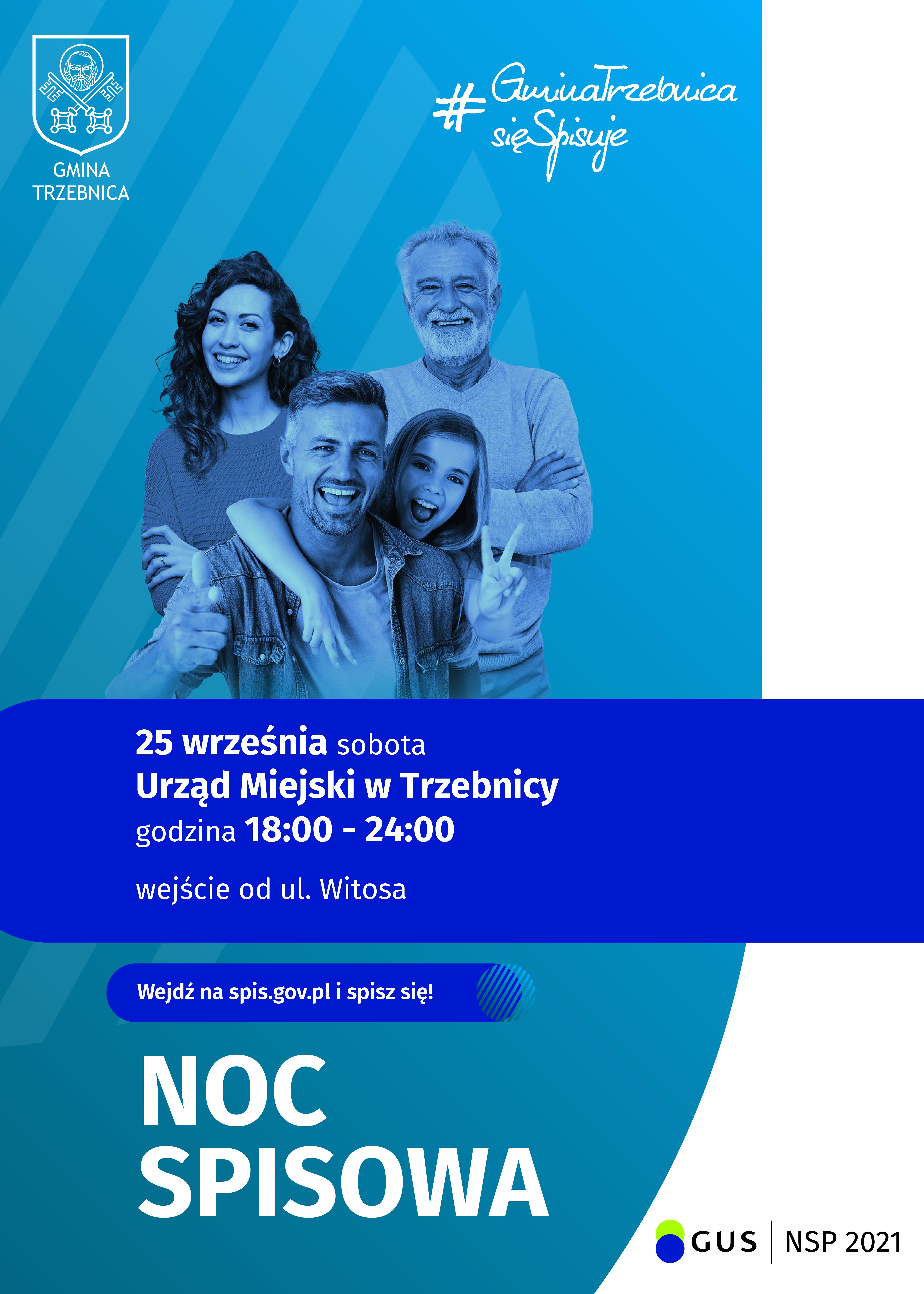 25 września sobota Urząd Miejski w Trzebnicy godzina 18:00 - 24:00 wejście od ul. Witosa Wejdź na spis.gov.pl i spisz się! NOC SPISOWA